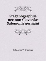 Steganographiae NEC Non Clavicvlae Salomonis Germani