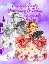 Princess Party Yesterday & Today Grayscale Coloring Book