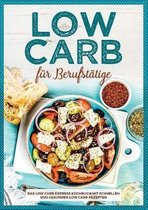Low Carb fur Berufstatige - Das Low Carb Express Kochbuch mit schnellen und gesunden Low Carb Rezepten