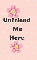 Unfriend Me Here