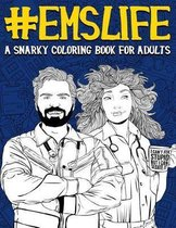 EMS Life: A Snarky Coloring Book for Adults: A Funny Adult Coloring Book for Emergency Medical Services