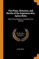 The Plays, Histories, and Novels of the Ingenious Mrs. Aphra Behn
