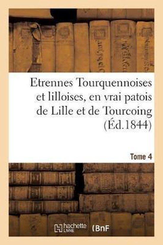 Etrennes Tourquennoises Et Lilloises, En Vrai Patois de Lille Et de Tourcoing, Tome 4
