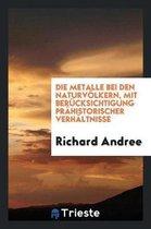 Die Metalle Bei Den Naturv lkern, Mit Ber cksichtigung Pr historischer ...