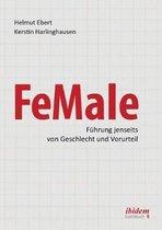 FeMale ‐ F hrung jenseits von Geschlecht und Vorurteil. Praxiserfahrungen und Grundlagenwissen f r ein neues Denken im Gender-Kontext