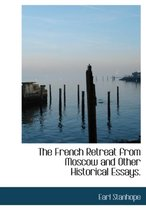 The French Retreat from Moscow and Other Historical Essays.