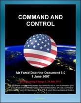 Air Force Doctrine Document 6-0: Command and Control - C2 Processes, Planning, Technology, Training, Transfer of Forces and Command Authority