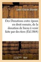 Des Donations entre epoux en droit romain, et de la donation de biens a venir faite par des tiers
