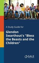 A Study Guide for Glendon Swarthout's Bless the Beasts and the Children