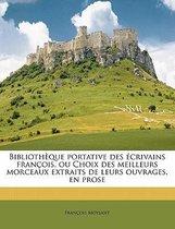 Bibliotheque Portative Des Ecrivains Francois, Ou Choix Des Meilleurs Morceaux Extraits de Leurs Ouvrages, En Prose