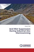 Acid Mist Suppression During Industrial Zinc Electrowinning