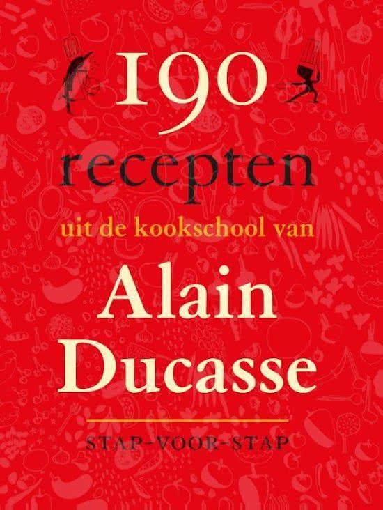 190 recepten uit de kookschool van Alain Ducasse