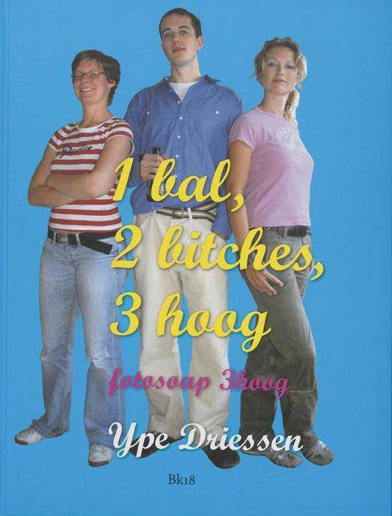Cover van het boek '1 Bal, 2 Bitches, 3 Hoog' van Y. Driessen