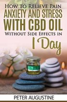 How to Relieve Pain, Anxiety and Stress With CBD Oil Without Side Effects in 1 Day