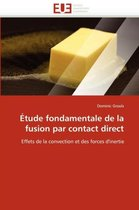 �tude Fondamentale de la Fusion Par Contact Direct
