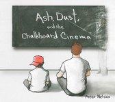 Ash, Dust And The Chalkboard Cineman