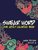Swear Word the Adult Coloring Book - Vol. 3