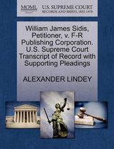 William James Sidis, Petitioner, V. F-R Publishing Corporation. U.S. Supreme Court Transcript of Record with Supporting Pleadings