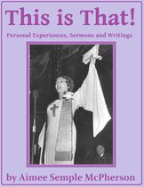 This Is That: Personal Experiences, Sermons and Writings