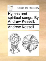 Hymns and Spiritual Songs. by Andrew Kessell.