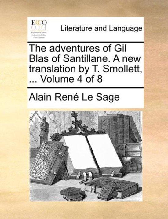 The Adventures of Gil Blas of Santillane. a New Translation by T. Smollett, ... Volume 4 of 8