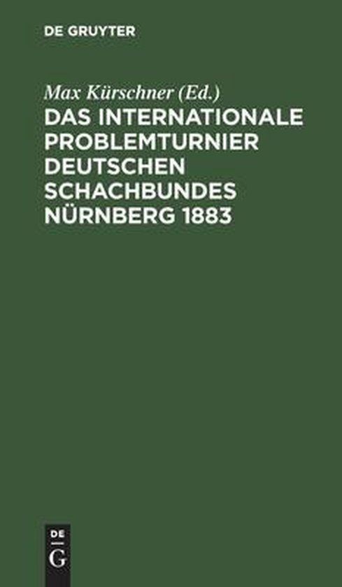 Das Internationale Problemturnier Deutschen Schachbundes Nurnberg 1883