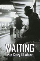 Waiting: True Story Of Abuse: Childhood Trauma Survivor