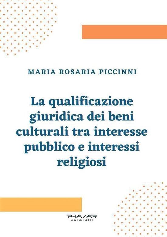 Boek cover La qualificazione giuridica dei beni culturali tra interesse pubblico e interessi religiosi van Maria Rosaria Piccinni (Onbekend)