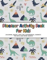Dinosaur Activity Book For Kids: The Most Complete Coloring, Mazes, Spot the 5 Differences, Connect the Dots and Word Search