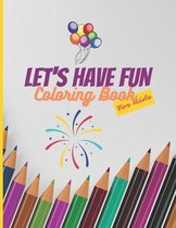 Let's Have Fun Coloring Book For Kids: Coloring Book For Toddlers and Preschoolers