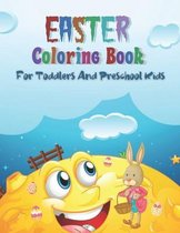 Easter Coloring Book For Toddlers And Preschool Kids: A Collection of Fun and Easy Happy Easter Bunny And Eggs Coloring Pages for Kids, Toddlers, Pres