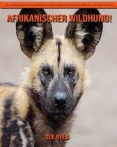 Afrikanischer Wildhund! Ein pädagogisches Kinderbuch über Afrikanischer Wildhund mit lustigen Fakten