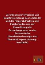 Verordnung zur Erfassung und Qualitatssicherung des Lichtbildes und der Fingerabdrucke in den Passbehoerden und der UEbermittlung der Passantragsdaten an den Passhersteller (Passdatenerfassungs- und UEbermittlungsverordnung - PassDEUEV)