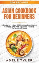 Asian Cookbook For Beginners: 3 Books In 1