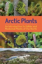 Arctic Plants: An Introduction to Edible and Medicinal Plants of the North
