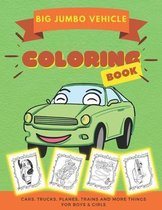 Big Jumbo Vehicle Coloring Book: Over 50 Easy Fun Coloring Pages of Cars - Trucks - Planes - Trains and More Things That Go A to Z for Boys & Girls -