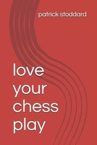 love your chess play