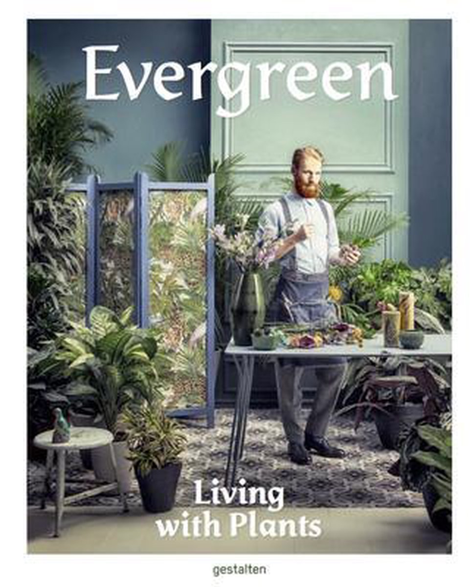 Evergreen : Living with Plants - Gestalten