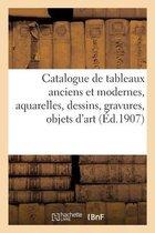 Catalogue de tableaux anciens et modernes, aquarelles, dessins, gravures, objets d'art, ameublement