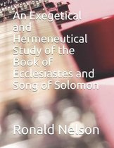 An Exegetical and Hermeneutical Study of the Book of Ecclesiastes and Song of Solomon