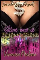 Give Me A Project Chick