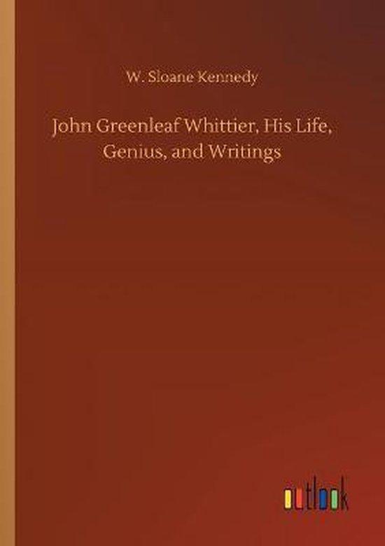 John Greenleaf Whittier, His Life, Genius, and Writings