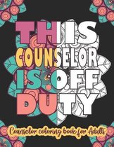 This Counselor Is Off Duty: Counselor Coloring Book For Adults