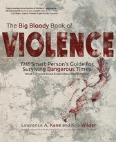 The Big Bloody Book of Violence: THE Smart Persons? Guide for Surviving Dangerous Times