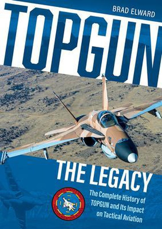 Boek cover Topgun: The Legacy: The Complete History of Topgun and Its Impact on Tactical Aviation van Brad Elward (Hardcover)