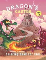 Dragon's Castle: Dragon Coloring Book For Kids: coloring book for kids ages 4-8: single sided 45 full-page illustrations for coloring: