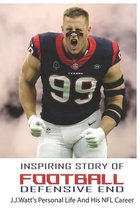 Inspiring Story Of Football Defensive End: J.J.Watt's Personal Life And His NFL Career