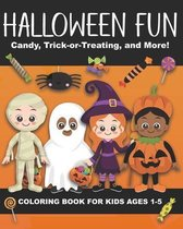 Halloween Fun - Candy, Trick-or-Treating, and More! Coloring Book for Kids Ages 1-5