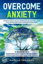 Overcome Anxiety: Improve Social Skills, Stress Relief, and Well-Being with News Habits and Massage Stimulation. 3 Books in 1