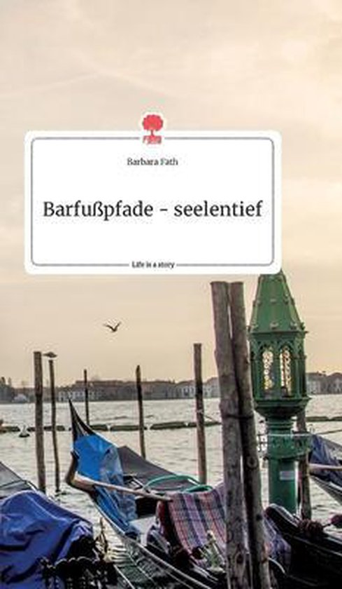 Barfusspfade - seelentief. Life is a Story - story.one